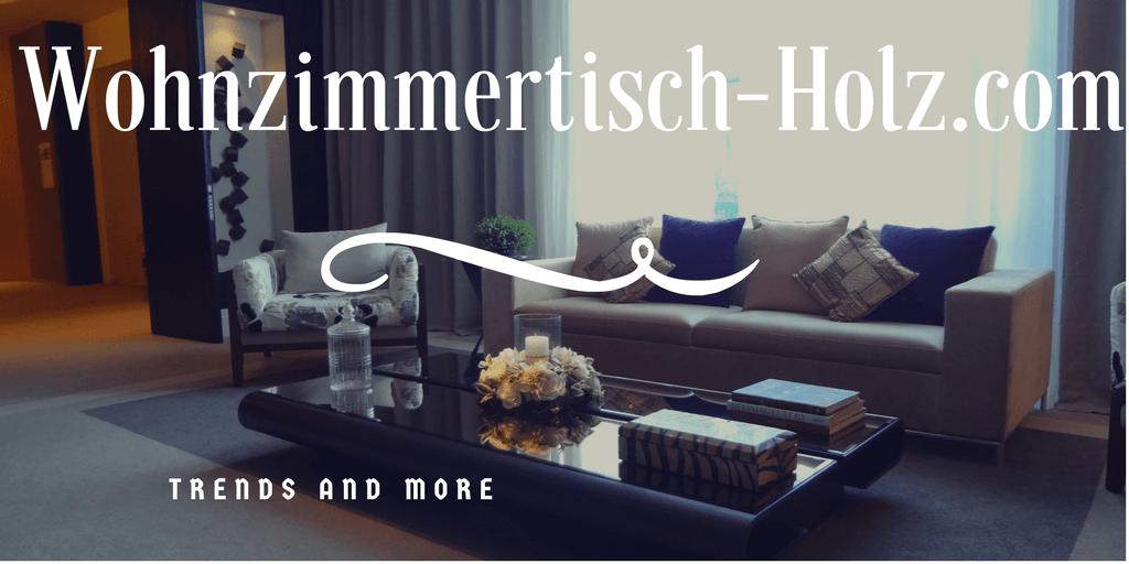 ▷ lI❶Il Wohnzimmertische aus Holz【ᐅᐅ】 Ratgeber - Trends and More